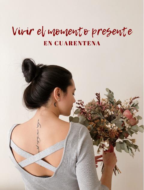 El poder del ahora, vivir el momento presente, cuarentena, confinamiento, que hacer en cuarentena, chica de espaldas sosteniendo flores